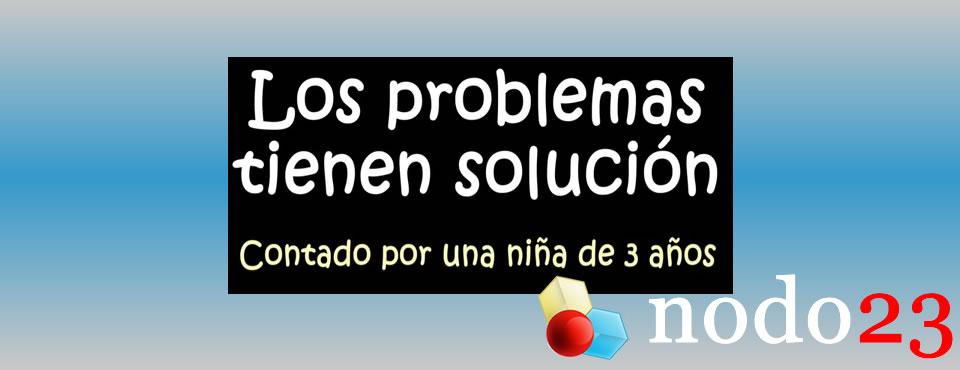 Los problemas tienen solucion